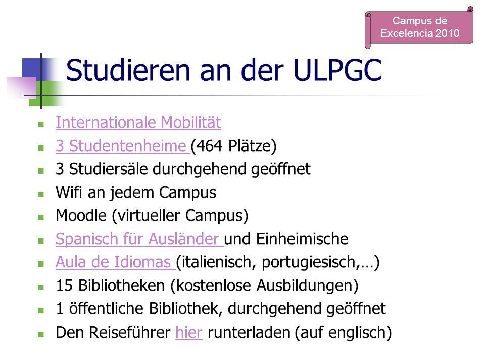 Studieren an der ULPGC Internationale Mobilität 3 Studentenheime (464 Plätze) 3 Studentenheime 3 Studiersäle durchgehend geöffnet Wifi an jedem Campus