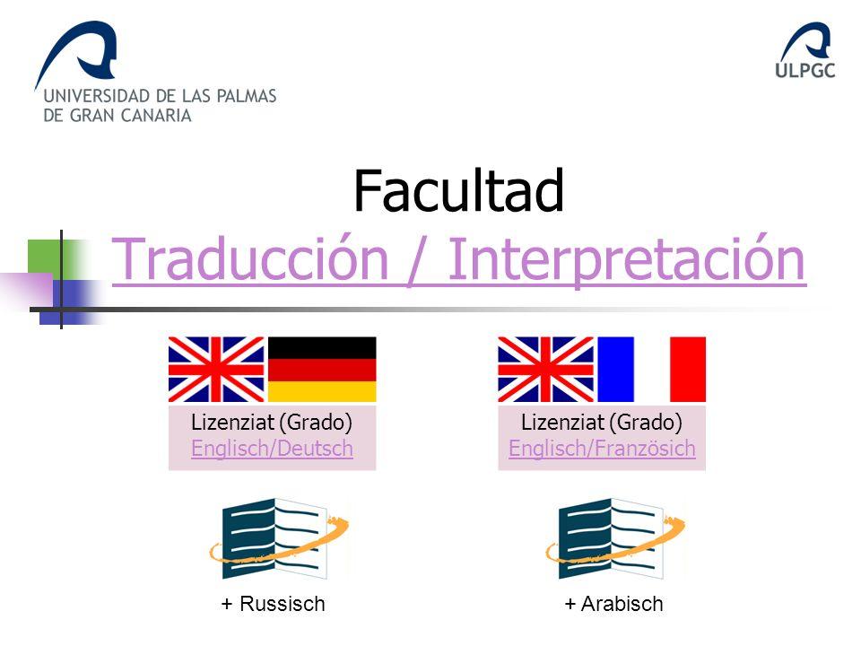 Facultad Traducción / Interpretación Traducción / Interpretación Lizenziat (Grado) Englisch/Deutsch Englisch/Deutsch Lizenziat (Grado) Englisch/Franzö
