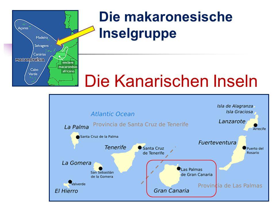 Die makaronesische Inselgruppe Die Kanarischen Inseln