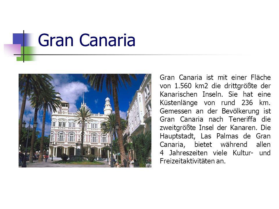 Gran Canaria Gran Canaria ist mit einer Fläche von 1.560 km2 die drittgrößte der Kanarischen Inseln. Sie hat eine Küstenlänge von rund 236 km. Gemesse