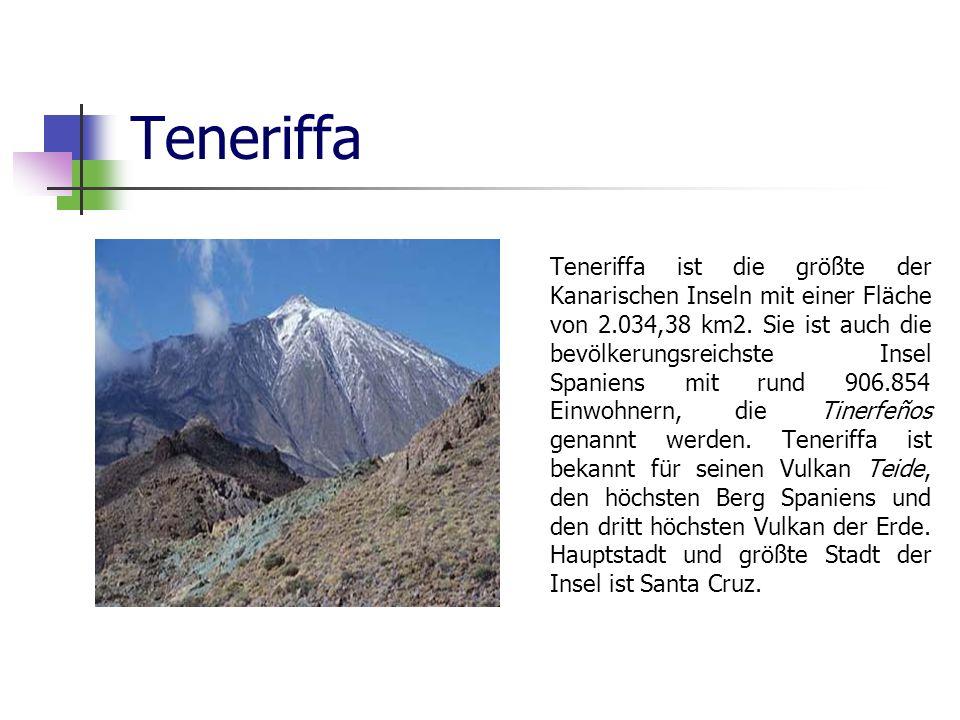 Teneriffa Teneriffa ist die größte der Kanarischen Inseln mit einer Fläche von 2.034,38 km2. Sie ist auch die bevölkerungsreichste Insel Spaniens mit