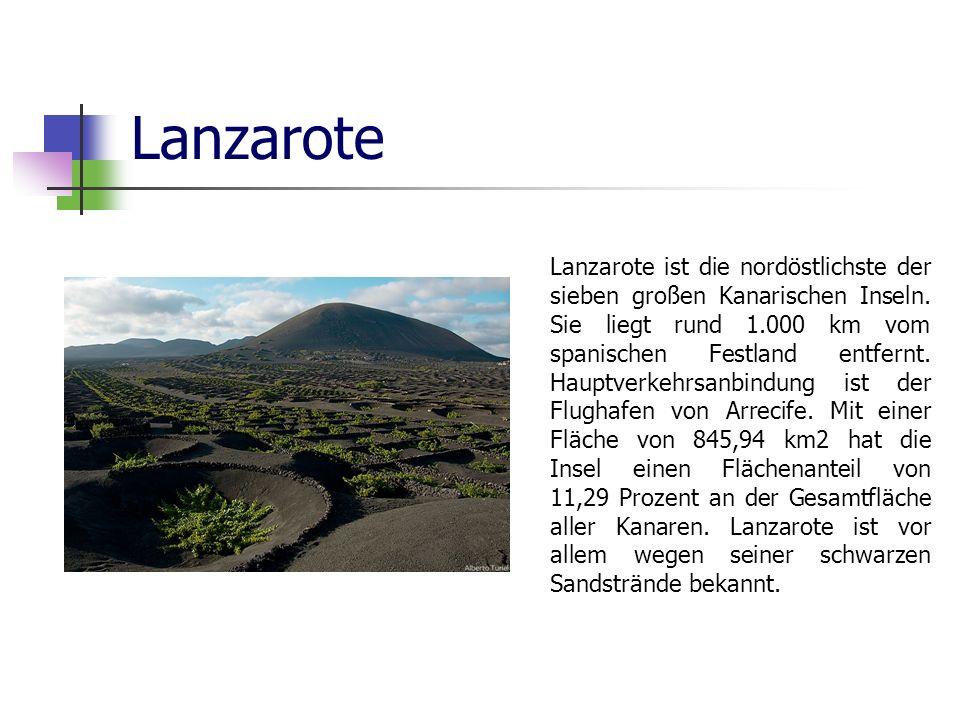 Lanzarote Lanzarote ist die nordöstlichste der sieben großen Kanarischen Inseln. Sie liegt rund 1.000 km vom spanischen Festland entfernt. Hauptverkeh