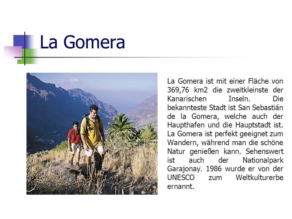 La Gomera La Gomera ist mit einer Fläche von 369,76 km2 die zweitkleinste der Kanarischen Inseln. Die bekannteste Stadt ist San Sebastián de la Gomera
