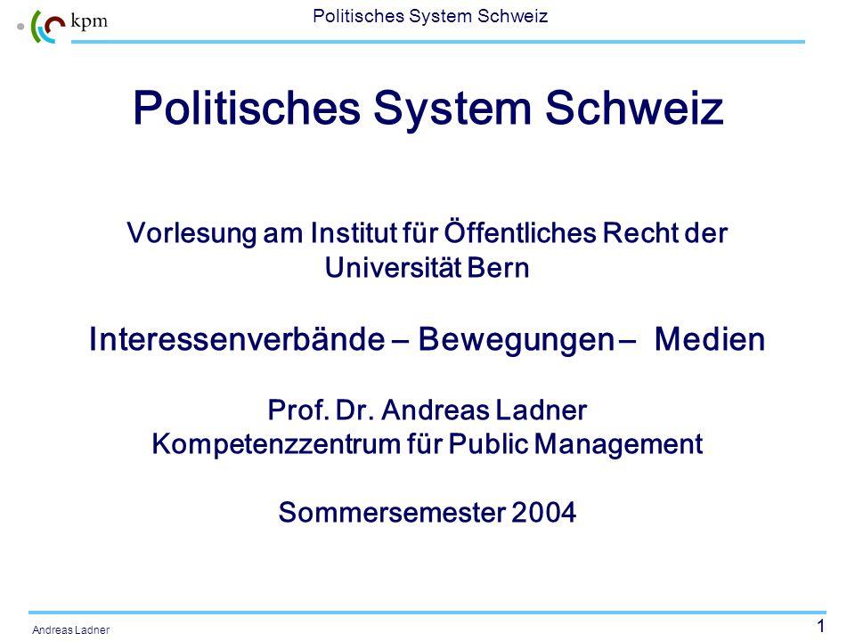 1 Politisches System Schweiz Andreas Ladner Politisches System Schweiz Vorlesung am Institut für Öffentliches Recht der Universität Bern Interessenverbände – Bewegungen – Medien Prof.