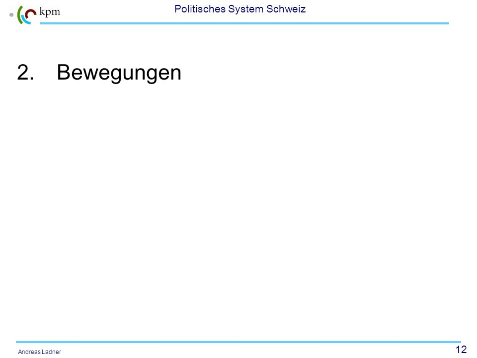 11 Politisches System Schweiz Andreas Ladner Starker oder schwacher Korporatismus? Gegen einen starken Korporatismus sprechen etwa die geringe Zentral