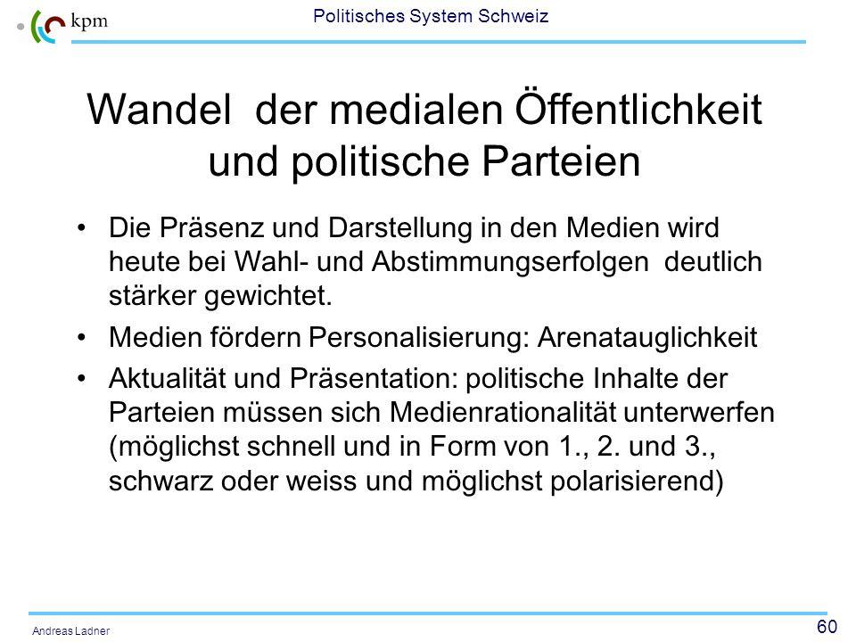 59 Politisches System Schweiz Andreas Ladner Folgerungen Medien haben in den politischen Auseinandersetzungen ohne Zweifel an Bedeutung gewonnen Immer