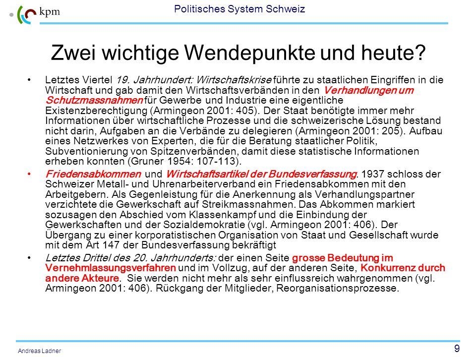 8 Politisches System Schweiz Andreas Ladner Wie bei den Parteien gilt: begrenzte Zentralisierung Die Organisation in Dach- und Zentralverbänden beruht