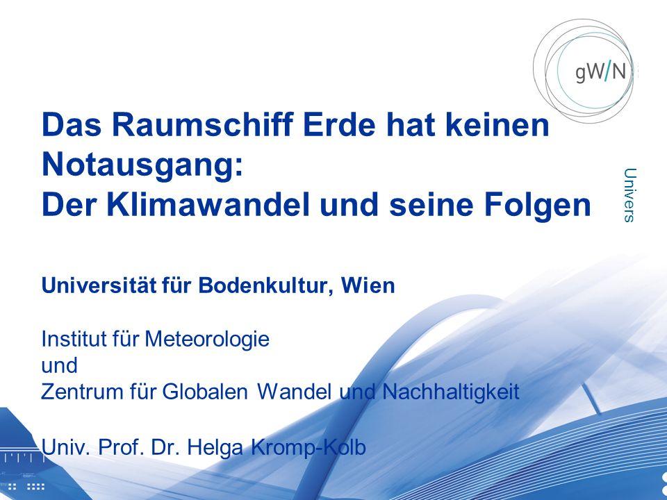 Universität für Bodenkultur Wien Ausservillgraten 20131130 | BOKU Zentrum für Globalen Wandel und Nachhaltigkeit Das Raumschiff Erde hat keinen Notaus
