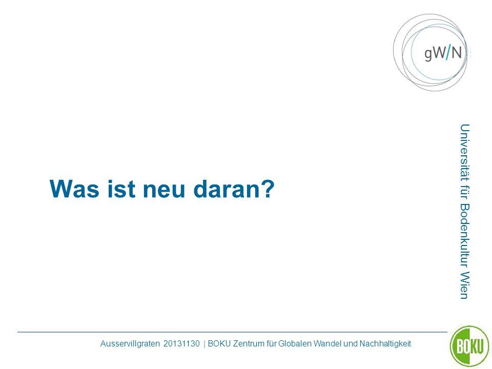 Universität für Bodenkultur Wien Ausservillgraten 20131130 | BOKU Zentrum für Globalen Wandel und Nachhaltigkeit Was ist neu daran?