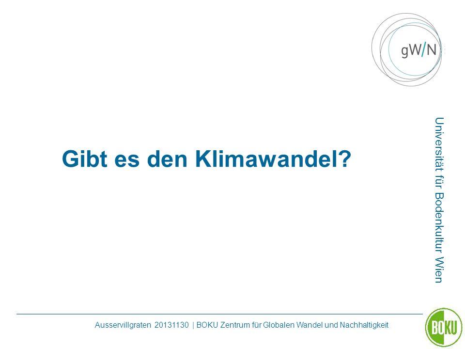 Universität für Bodenkultur Wien Ausservillgraten 20131130 | BOKU Zentrum für Globalen Wandel und Nachhaltigkeit Gibt es den Klimawandel?