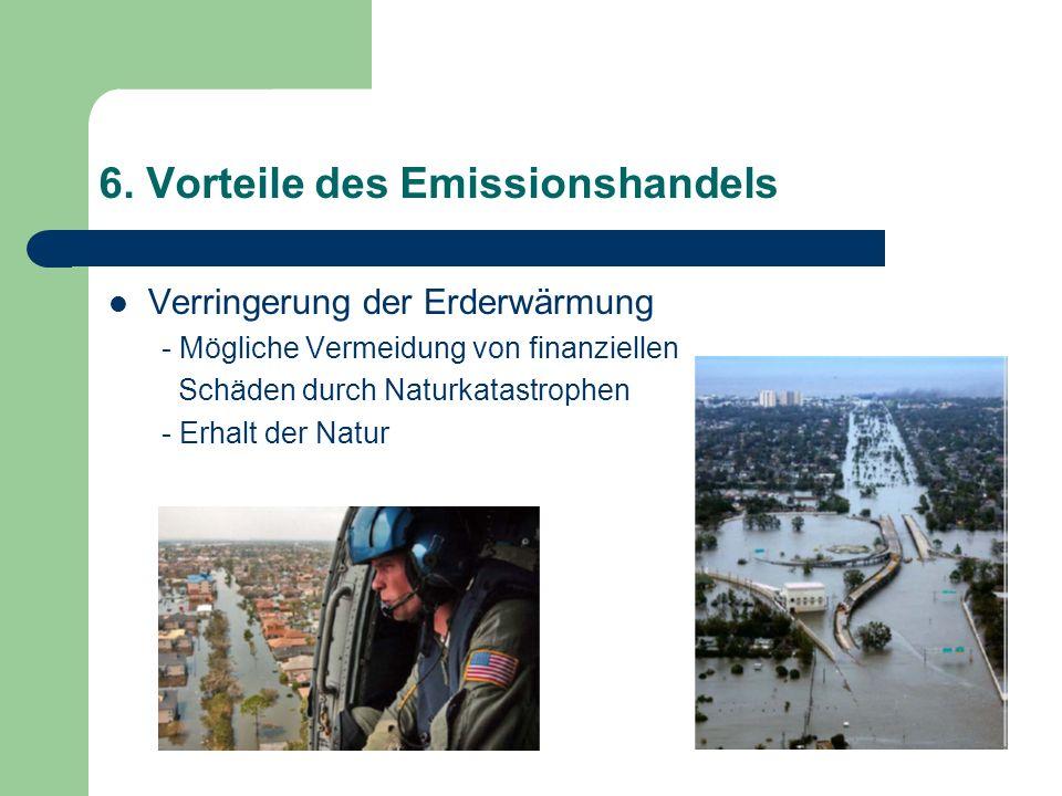 6. Vorteile des Emissionshandels Verringerung der Erderwärmung - Mögliche Vermeidung von finanziellen Schäden durch Naturkatastrophen - Erhalt der Nat