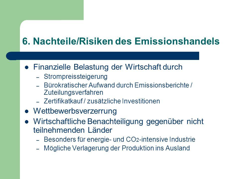 6. Nachteile/Risiken des Emissionshandels Finanzielle Belastung der Wirtschaft durch – Strompreissteigerung – Bürokratischer Aufwand durch Emissionsbe