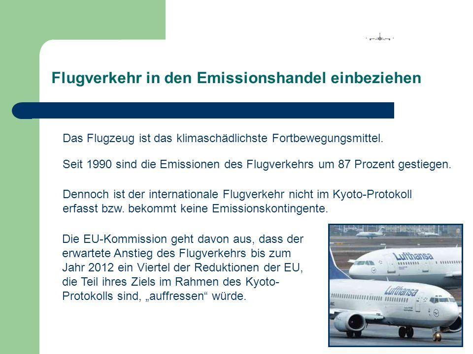 Flugverkehr in den Emissionshandel einbeziehen Das Flugzeug ist das klimaschädlichste Fortbewegungsmittel. Die EU-Kommission geht davon aus, dass der