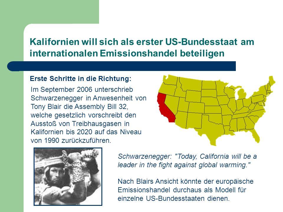 Kalifornien will sich als erster US-Bundesstaat am internationalen Emissionshandel beteiligen Im September 2006 unterschrieb Schwarzenegger in Anwesen
