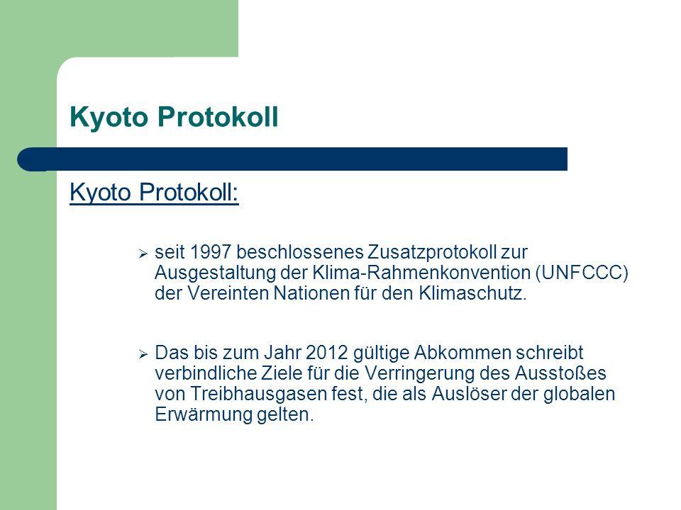 Kyoto Protokoll Kyoto Protokoll: seit 1997 beschlossenes Zusatzprotokoll zur Ausgestaltung der Klima-Rahmenkonvention (UNFCCC) der Vereinten Nationen