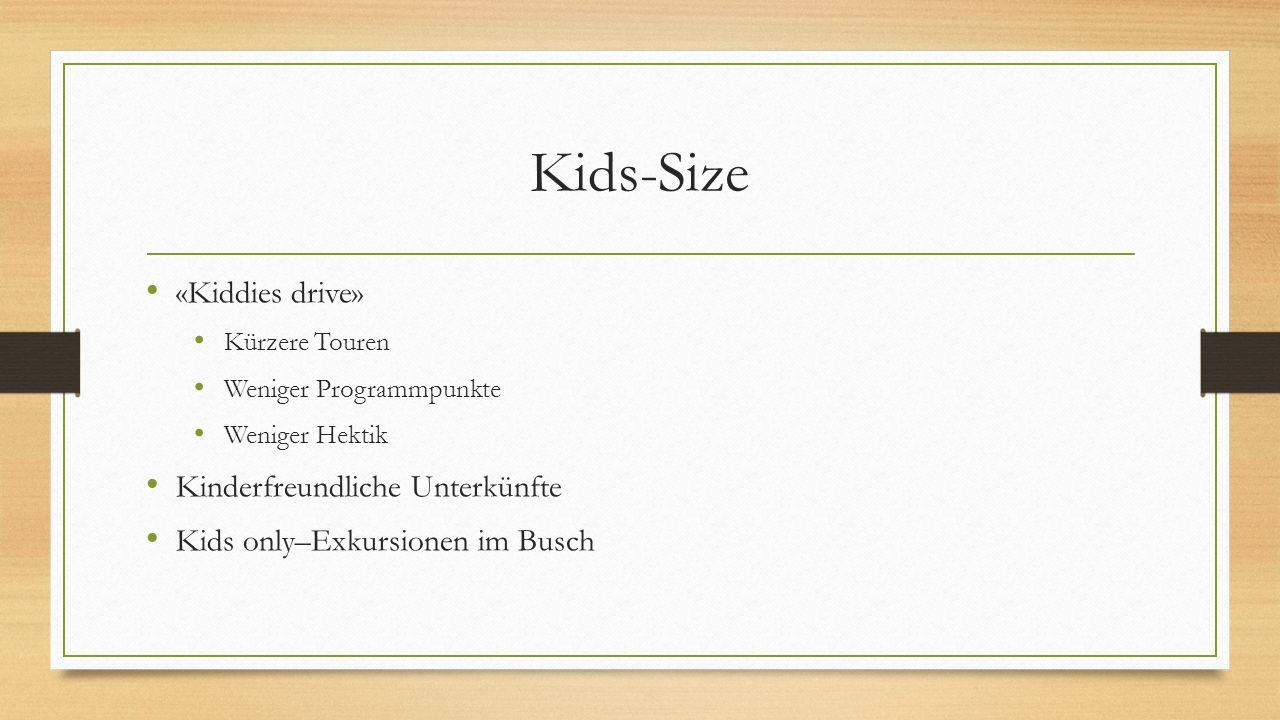 Kids-Size «Kiddies drive» Kürzere Touren Weniger Programmpunkte Weniger Hektik Kinderfreundliche Unterkünfte Kids only–Exkursionen im Busch