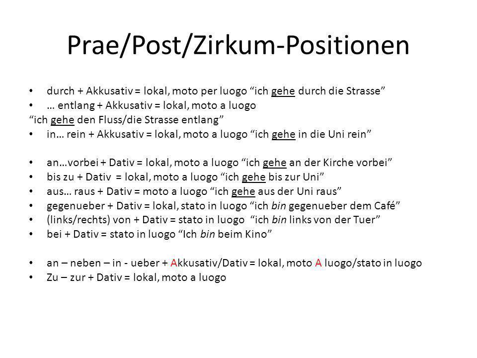 Prae/Post/Zirkum-Positionen durch + Akkusativ = lokal, moto per luogo ich gehe durch die Strasse … entlang + Akkusativ = lokal, moto a luogo ich gehe