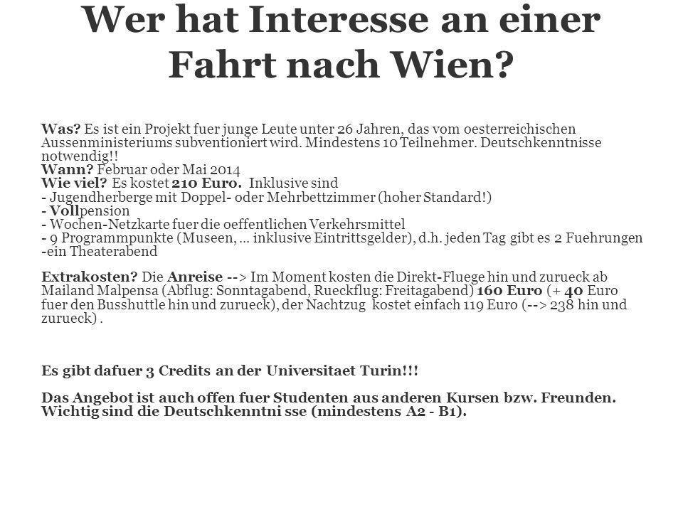 Wer hat Interesse an einer Fahrt nach Wien? Was? Es ist ein Projekt fuer junge Leute unter 26 Jahren, das vom oesterreichischen Aussenministeriums sub