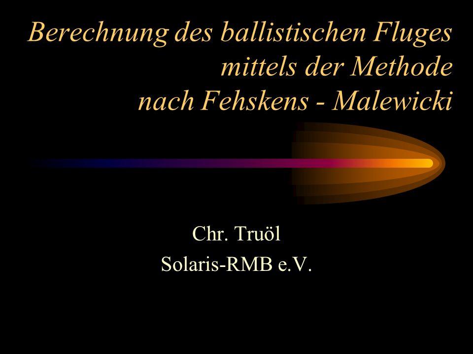 Berechnung des ballistischen Fluges mittels der Methode nach Fehskens - Malewicki Chr. Truöl Solaris-RMB e.V.