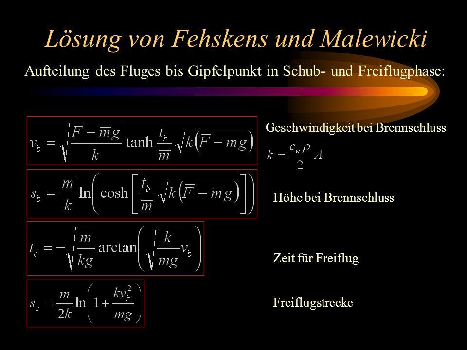 Lösung von Fehskens und Malewicki Aufteilung des Fluges bis Gipfelpunkt in Schub- und Freiflugphase: Geschwindigkeit bei Brennschluss Höhe bei Brennsc