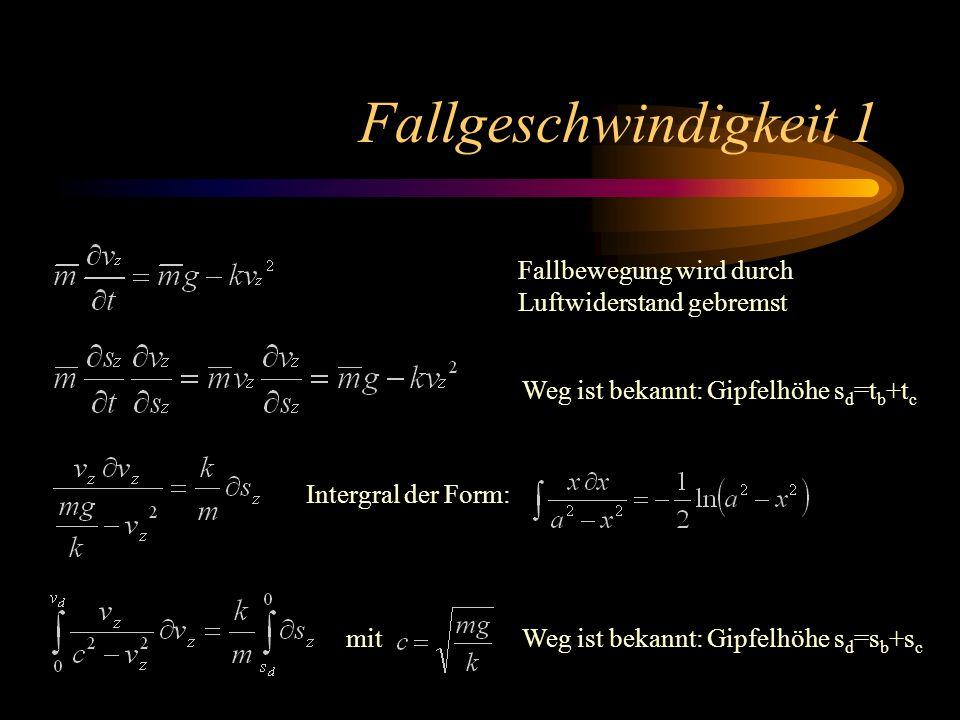 Fallgeschwindigkeit 1 Fallbewegung wird durch Luftwiderstand gebremst Weg ist bekannt: Gipfelhöhe s d =t b +t c Intergral der Form: mitWeg ist bekannt