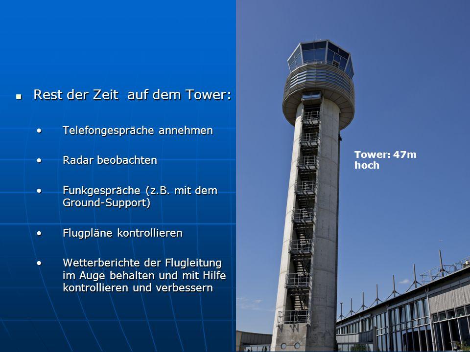 Rest der Zeit auf dem Tower: Telefongespräche annehmen Radar beobachten Funkgespräche (z.B. mit dem Ground-Support) Flugpläne kontrollieren Wetterberi