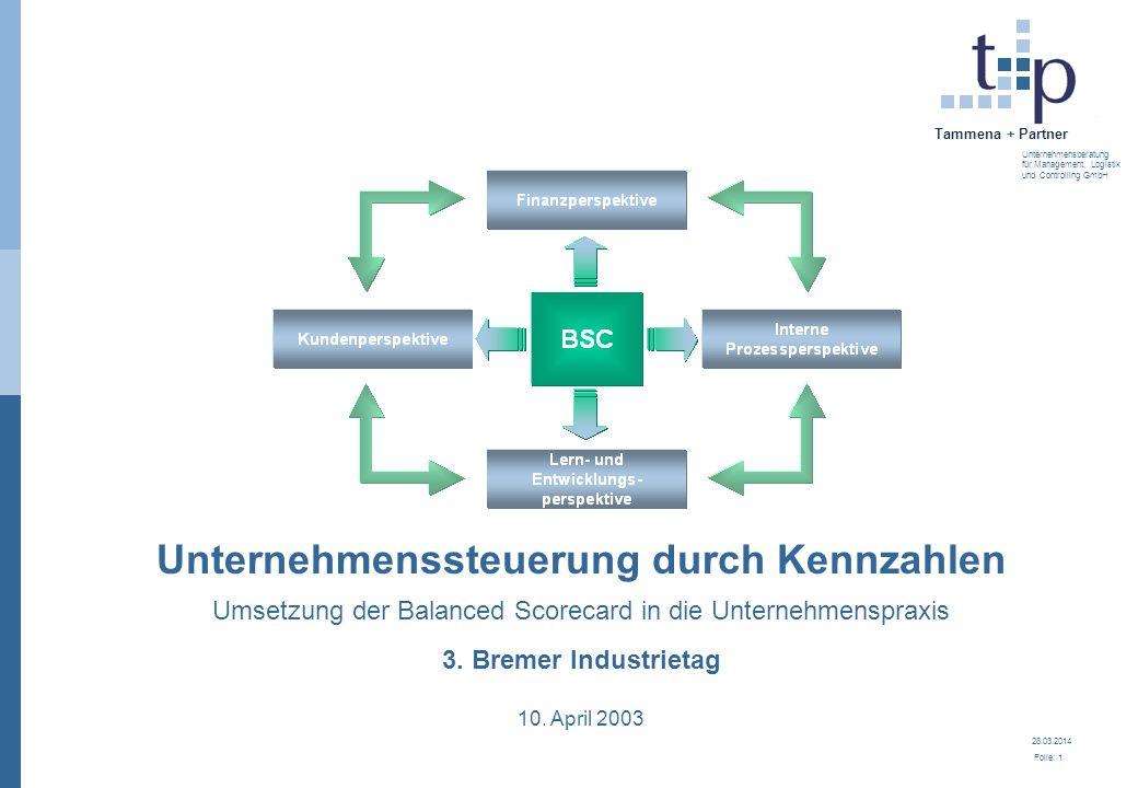 28.03.2014 Folie: 1 Tammena + Partner Unternehmensberatung für Management, Logistik und Controlling GmbH Unternehmenssteuerung durch Kennzahlen Umsetz