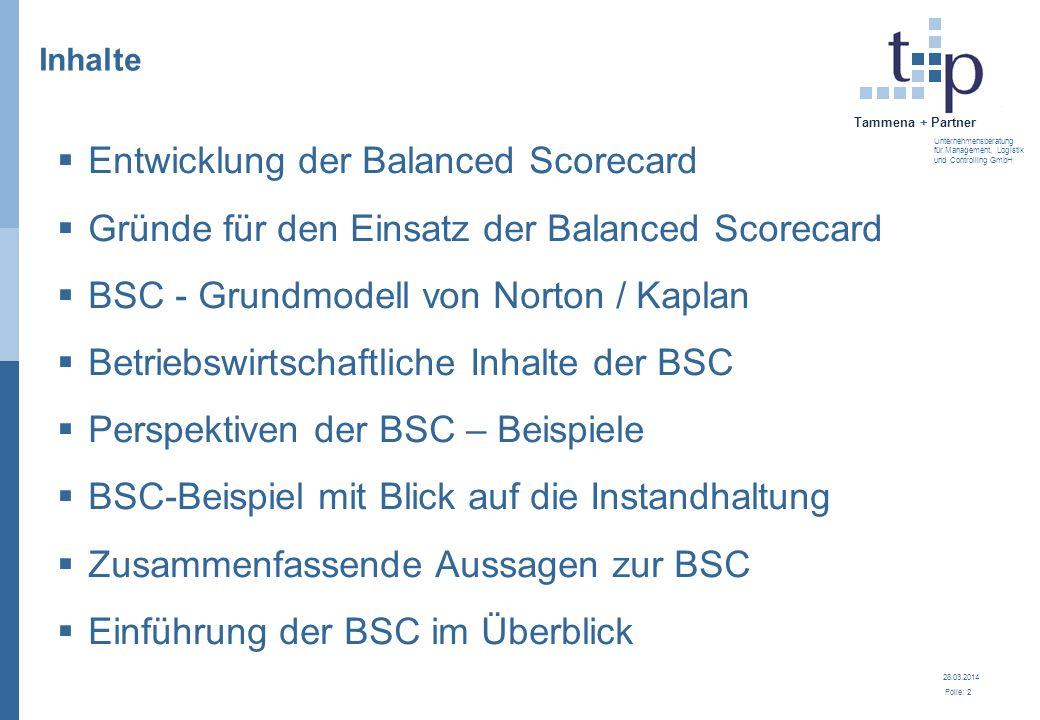 28.03.2014 Folie: 2 Tammena + Partner Unternehmensberatung für Management, Logistik und Controlling GmbH 3. BSC - Grundlagen Inhalte Entwicklung der B