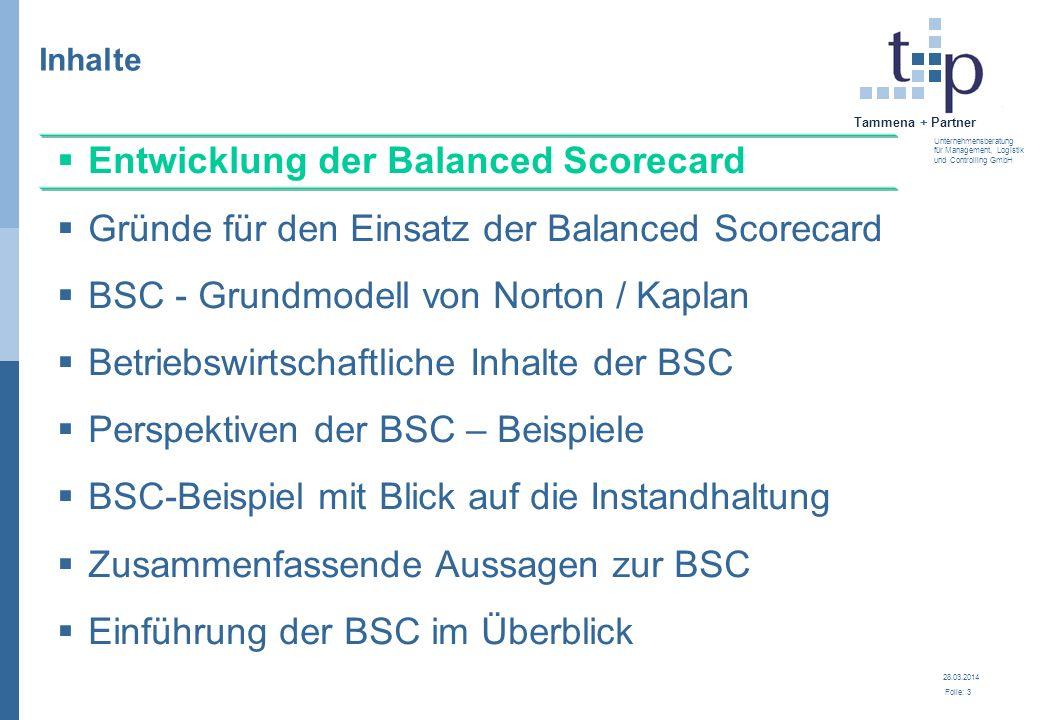 28.03.2014 Folie: 3 Tammena + Partner Unternehmensberatung für Management, Logistik und Controlling GmbH 3. BSC - Grundlagen Inhalte Entwicklung der B
