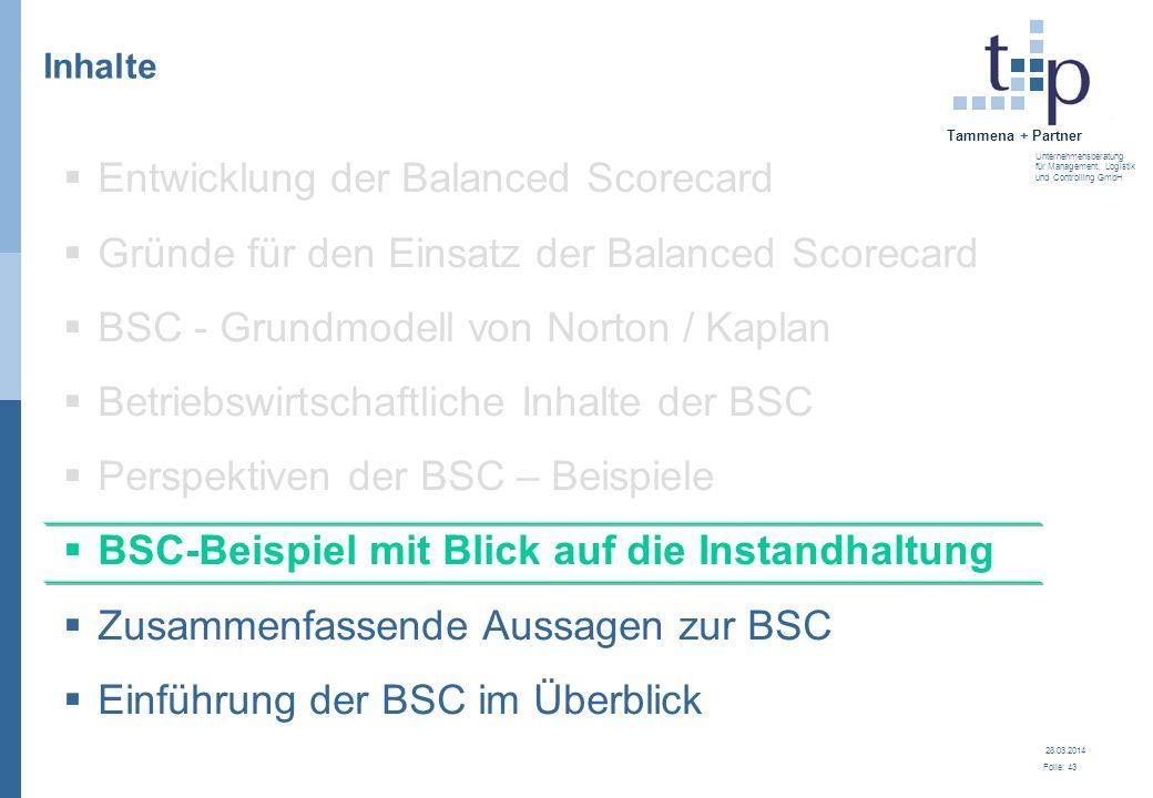 28.03.2014 Folie: 43 Tammena + Partner Unternehmensberatung für Management, Logistik und Controlling GmbH 3. BSC - Grundlagen Inhalte Entwicklung der