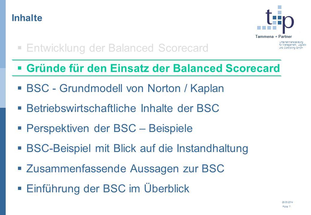 28.03.2014 Folie: 7 Tammena + Partner Unternehmensberatung für Management, Logistik und Controlling GmbH 3. BSC - Grundlagen Inhalte Entwicklung der B