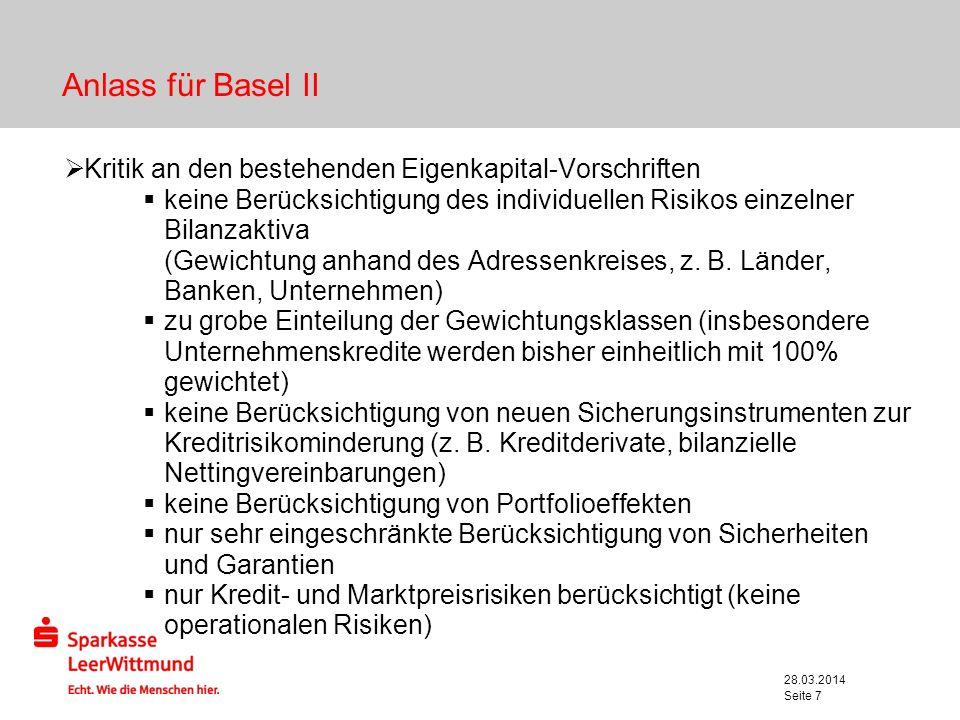 28.03.2014 Seite 7 Anlass für Basel II Kritik an den bestehenden Eigenkapital-Vorschriften keine Berücksichtigung des individuellen Risikos einzelner