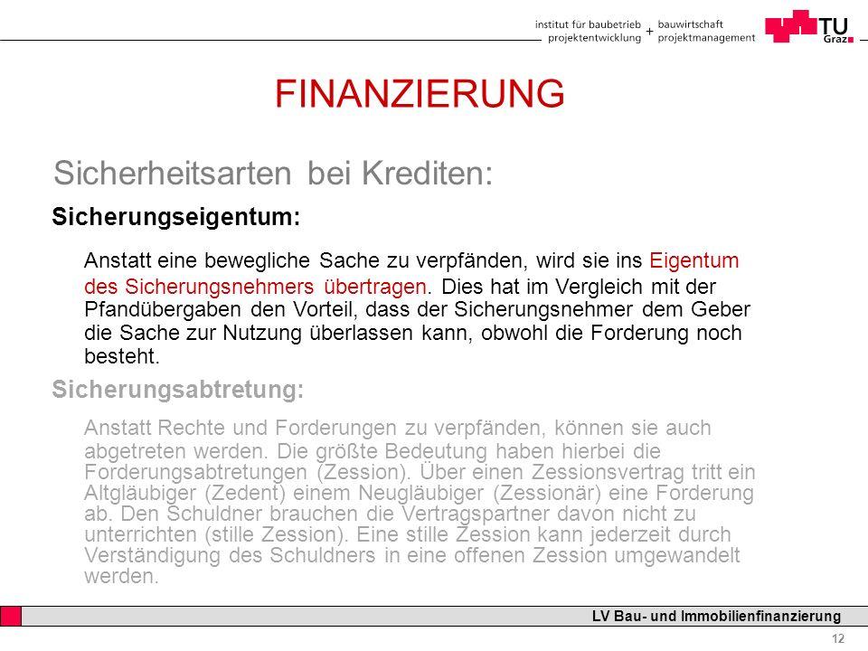 Professor Horst Cerjak, 19.12.2005 12 LV Bau- und Immobilienfinanzierung FINANZIERUNG Sicherheitsarten bei Krediten: Sicherungseigentum: Anstatt eine