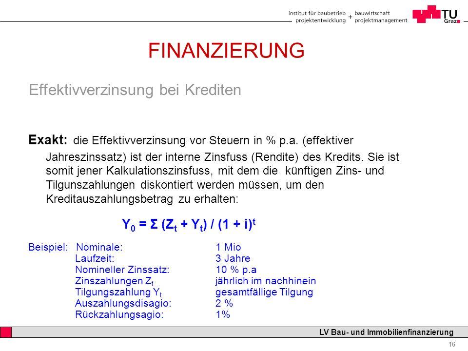 Professor Horst Cerjak, 19.12.2005 16 LV Bau- und Immobilienfinanzierung FINANZIERUNG Effektivverzinsung bei Krediten Exakt: die Effektivverzinsung vo