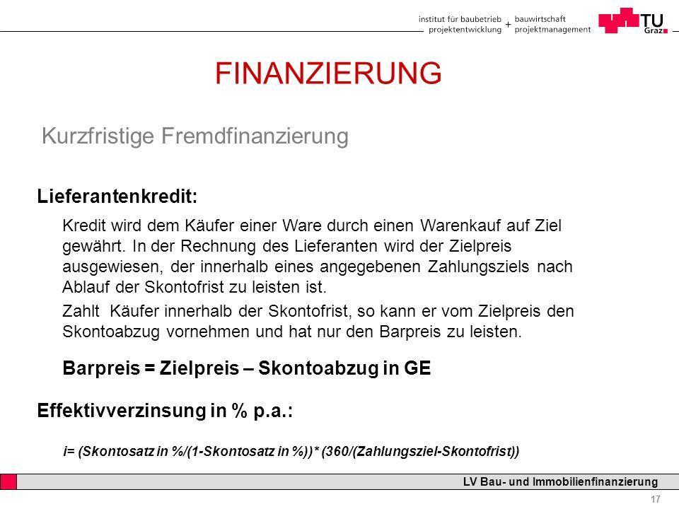 Professor Horst Cerjak, 19.12.2005 17 LV Bau- und Immobilienfinanzierung FINANZIERUNG Kurzfristige Fremdfinanzierung Lieferantenkredit: Kredit wird de
