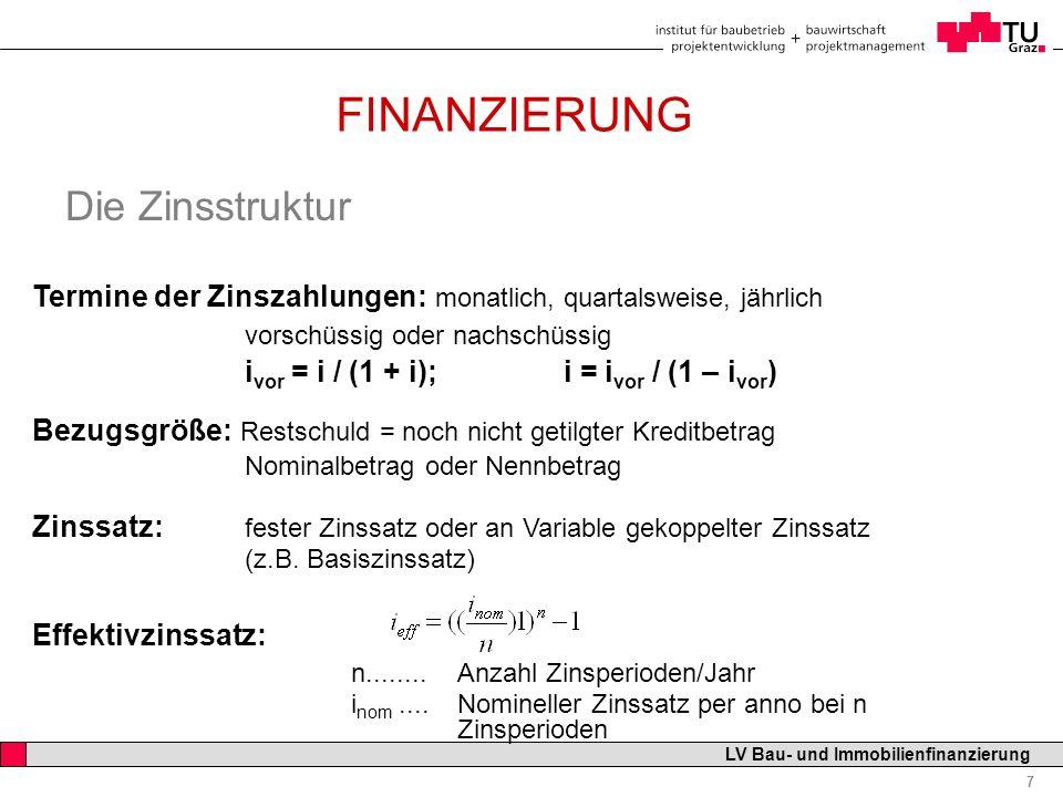 Professor Horst Cerjak, 19.12.2005 7 LV Bau- und Immobilienfinanzierung FINANZIERUNG Die Zinsstruktur Termine der Zinszahlungen: monatlich, quartalswe