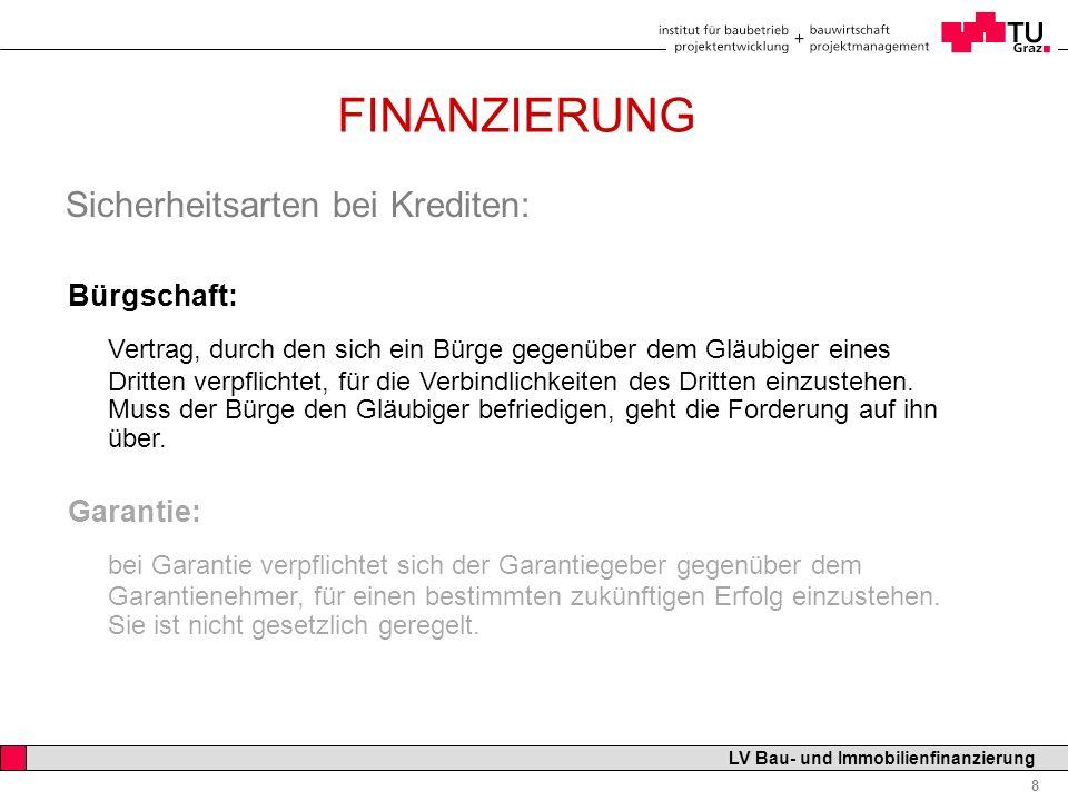 Professor Horst Cerjak, 19.12.2005 8 LV Bau- und Immobilienfinanzierung FINANZIERUNG Sicherheitsarten bei Krediten: Bürgschaft: Vertrag, durch den sic