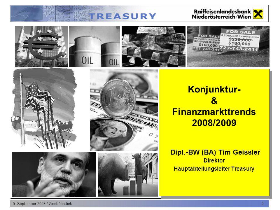 5. September 2008 / Zinsfrühstück 2 Konjunktur- & Finanzmarkttrends 2008/2009 Dipl.-BW (BA) Tim Geissler Direktor Hauptabteilungsleiter Treasury