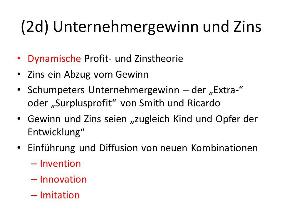 (2d) Unternehmergewinn und Zins Erster Akt des Dramas: die Einschleusung des Neuen Wenn erfolgreich, Gewinne der Neuerer – eine Prämie, ein Tribut...
