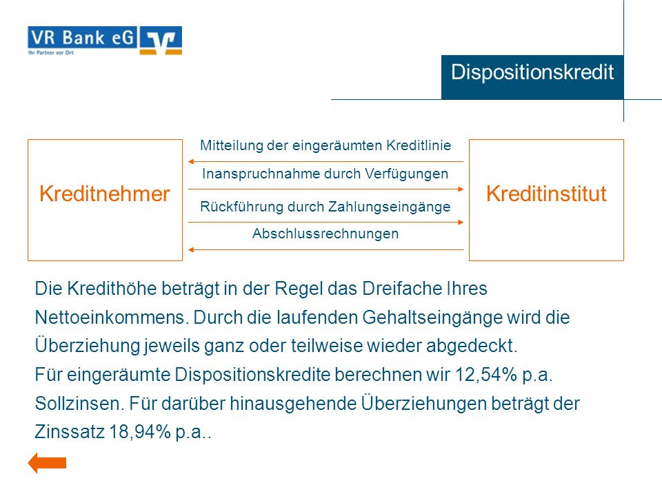 Dispositionskredit Die Kredithöhe beträgt in der Regel das Dreifache Ihres Nettoeinkommens. Durch die laufenden Gehaltseingänge wird die Überziehung j