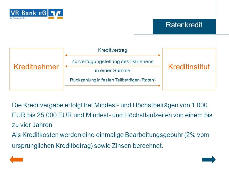 Ratenkredit Die Kreditvergabe erfolgt bei Mindest- und Höchstbeträgen von 1.000 EUR bis 25.000 EUR und Mindest- und Höchstlaufzeiten von einem bis zu