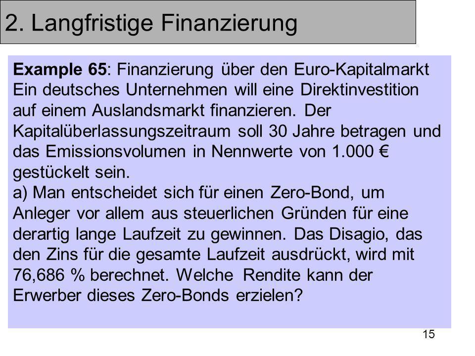 15 2. Langfristige Finanzierung Example 65: Finanzierung über den Euro-Kapitalmarkt Ein deutsches Unternehmen will eine Direktinvestition auf einem Au