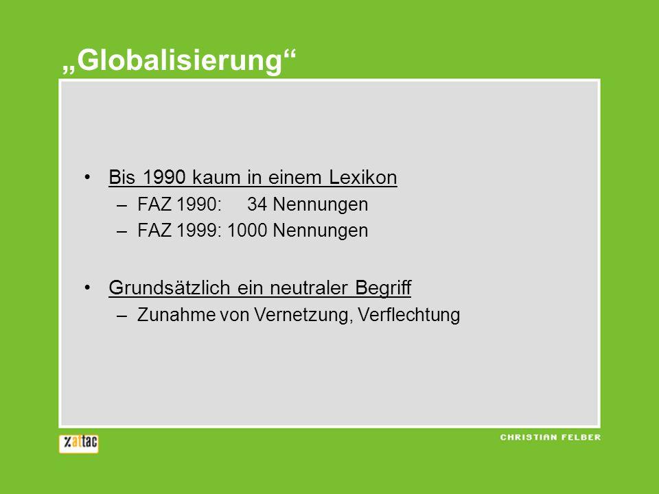 Bis 1990 kaum in einem Lexikon –FAZ 1990: 34 Nennungen –FAZ 1999: 1000 Nennungen Grundsätzlich ein neutraler Begriff –Zunahme von Vernetzung, Verflechtung Globalisierung