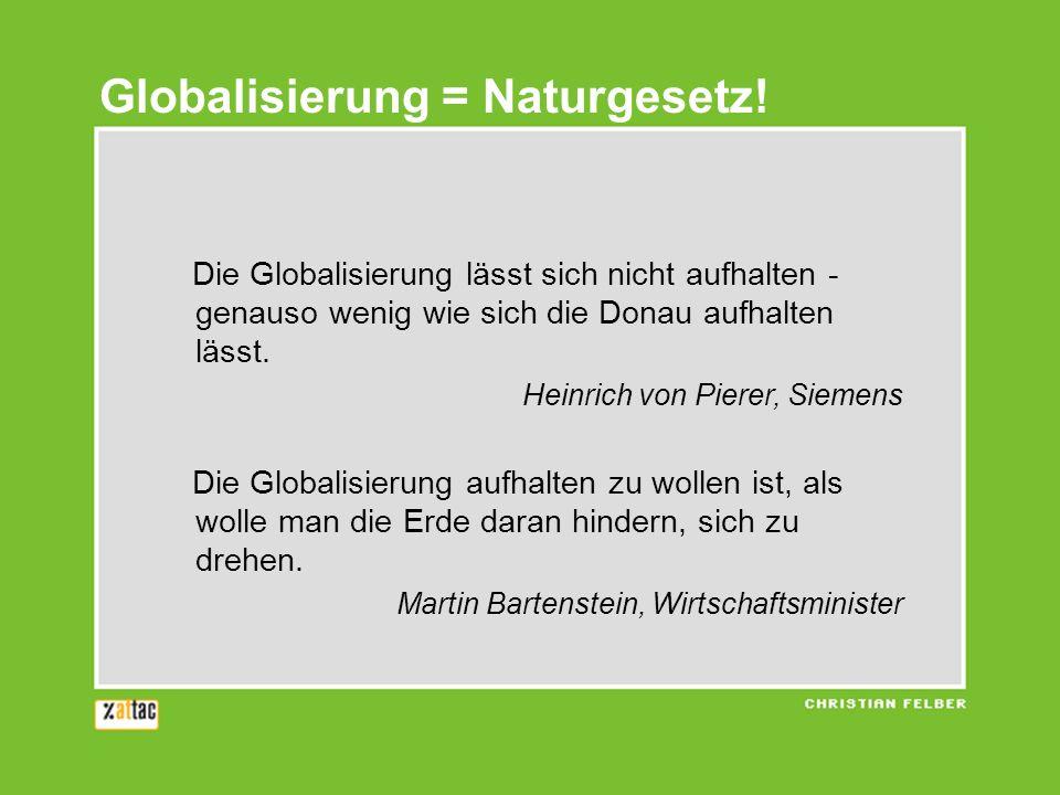 Die Globalisierung lässt sich nicht aufhalten - genauso wenig wie sich die Donau aufhalten lässt. Heinrich von Pierer, Siemens Die Globalisierung aufh