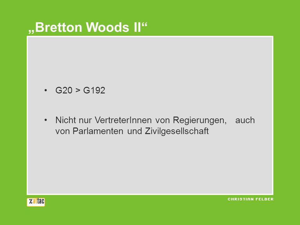G20 > G192 Nicht nur VertreterInnen von Regierungen, auch von Parlamenten und Zivilgesellschaft Bretton Woods II