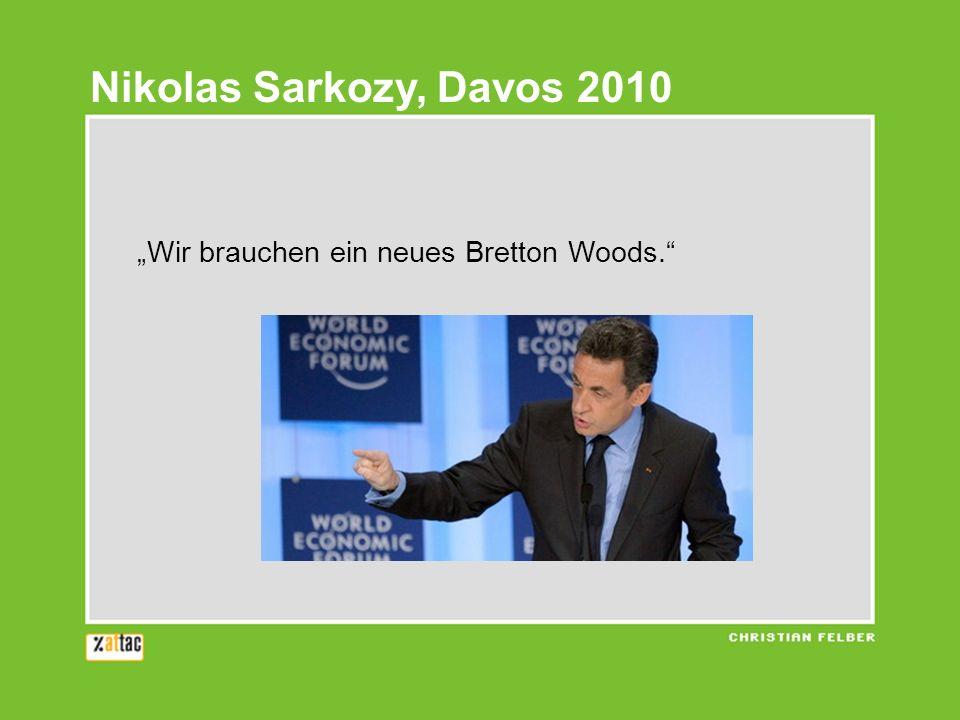 Wir brauchen ein neues Bretton Woods. Nikolas Sarkozy, Davos 2010