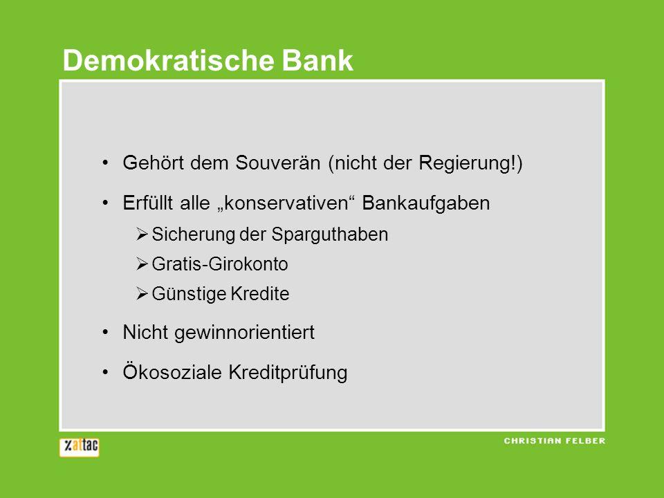 Gehört dem Souverän (nicht der Regierung!) Erfüllt alle konservativen Bankaufgaben Sicherung der Sparguthaben Gratis-Girokonto Günstige Kredite Nicht gewinnorientiert Ökosoziale Kreditprüfung Demokratische Bank