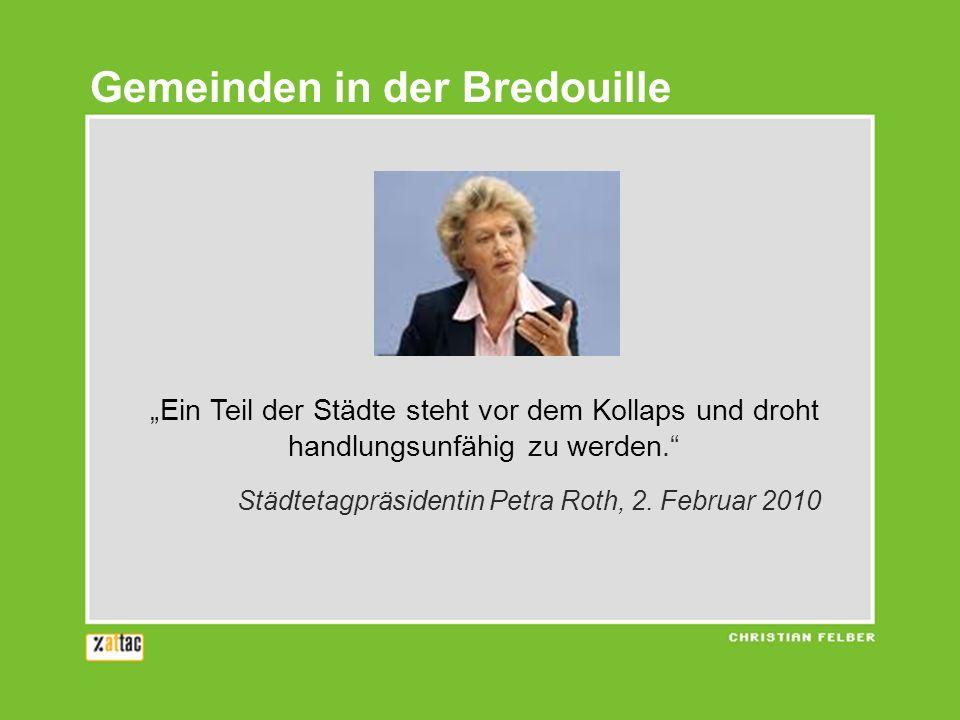 Ein Teil der Städte steht vor dem Kollaps und droht handlungsunfähig zu werden. Städtetagpräsidentin Petra Roth, 2. Februar 2010 Gemeinden in der Bred