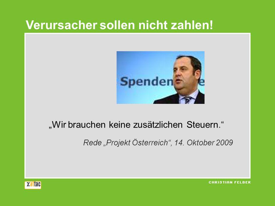 Wir brauchen keine zusätzlichen Steuern. Rede Projekt Österreich, 14. Oktober 2009 Verursacher sollen nicht zahlen!