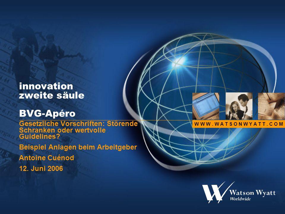W W W. W A T S O N W Y A T T. C O M innovation zweite säule BVG-Apéro Gesetzliche Vorschriften: Störende Schranken oder wertvolle Guidelines? Beispiel